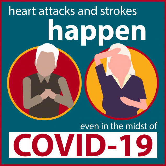Heart attacks and strokes happen, even in the midst of Covid-19.