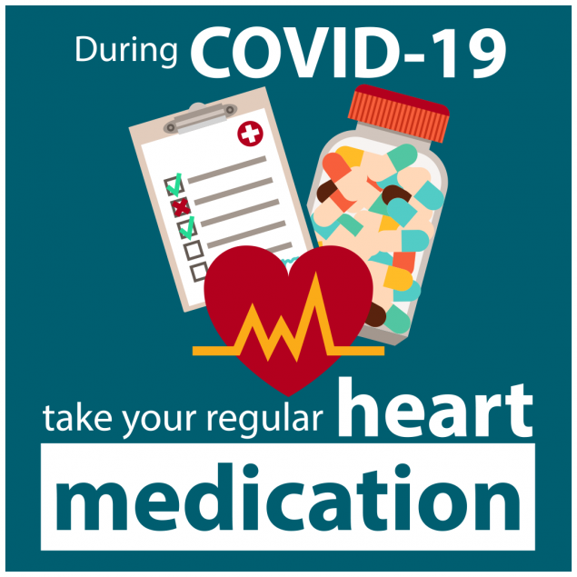 During Covid-19 take your regular heart medication.