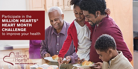 African-American family gathers for meal. Image text: Participate in the Million Hearts® Heart Month Challenge to improve your health.