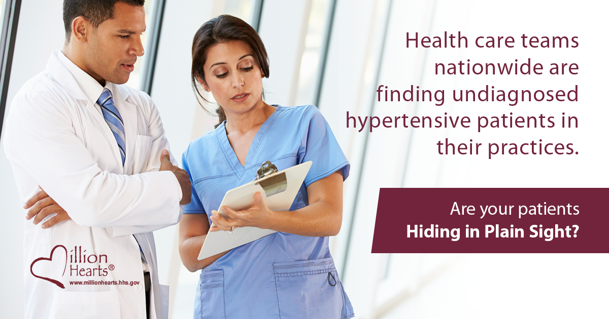 Health care teams nationwide are finding undiagnosed hypertensive patients in their practices. Are your patients hiding in plain sight?