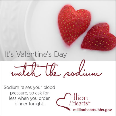 Picture of two strawberries in yogurt. It?s Valentine?s Day?watch the sodium. Sodium raises your blood pressure, so ask for less when you order dinner tonight. millionhearts.hhs.gov
