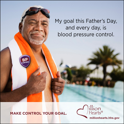 My goal this Father's Day, and every day, is blood pressure control. http://millionhearts.hhs.gov/abouthds/blood_pressure.html