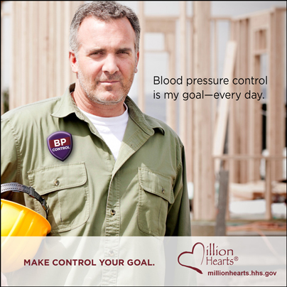Picture of a man at a construction site with the caption Blood Pressure Control is My Goal, Every Day. Make Control Your Goal. millionhearts.hhs.gov/abouthds/blood_pressure.html