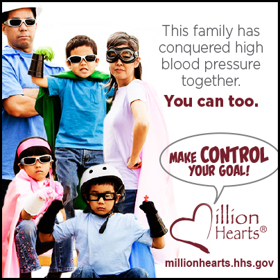 Picture of a family with superhero costumes on with the caption This family has conquered high blood pressure together. You can too. Make Control Your Goal. millionhearts.hhs.gov/abouthds/blood_pressure.html