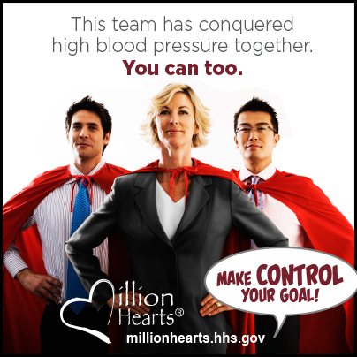 Picture of three adults with capes on with the caption This team has conquered high blood pressure together, you can too. Make Control Your Goal. millionhearts.hhs.gov/abouthds/blood_pressure.html