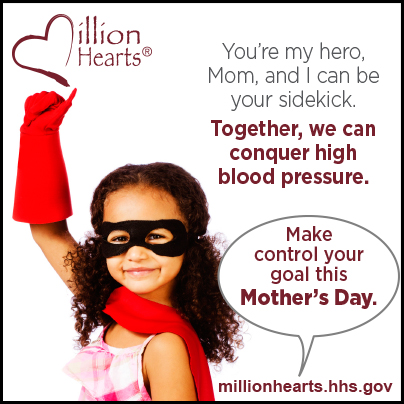 You're my hero mom, and I can be your sidekick. Together we can conquer high blood pressure. Make control your goal this Mother's Day.